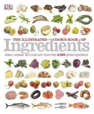 The Illustrated Cook's Book of Ingredients By Dorling Kindersley, Inc. (COR)
